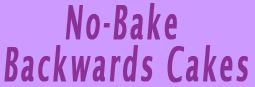 N0-Bake Backwards Cakes